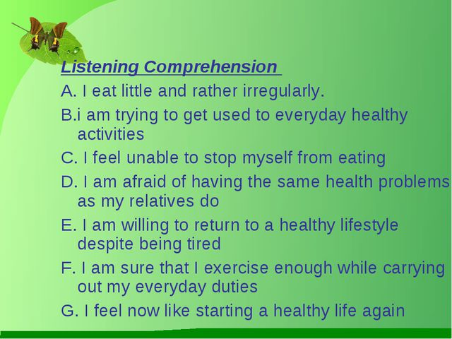 Listening Comprehension A. I eat little and rather irregularly. B.i am trying...