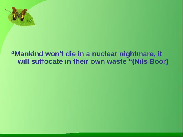 """Mankind won't die in a nuclear nightmare, it will suffocate in their own wa..."