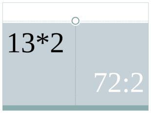 13*2 72:2