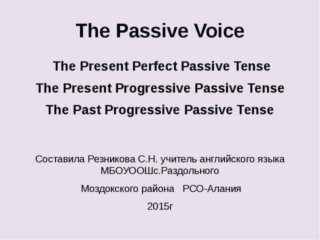 The Passive Voice The Present Perfect Passive Tense The Present Progressive P...