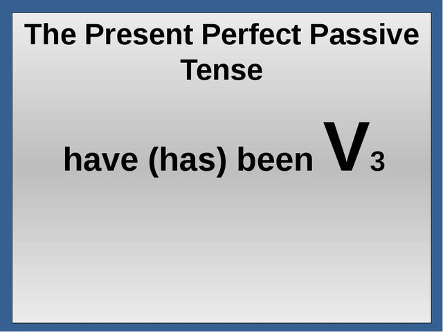 The Present Perfect Passive Tense have (has) been V3