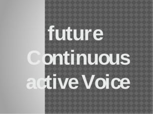 future Continuous active Voice