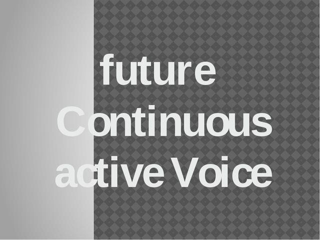 future Continuous active Voice