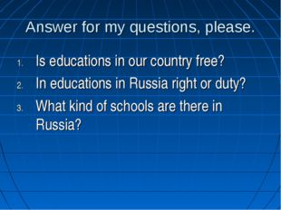 Answer for my questions, please. Is educations in our country free? In educat