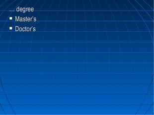 … degree Master's Doctor's