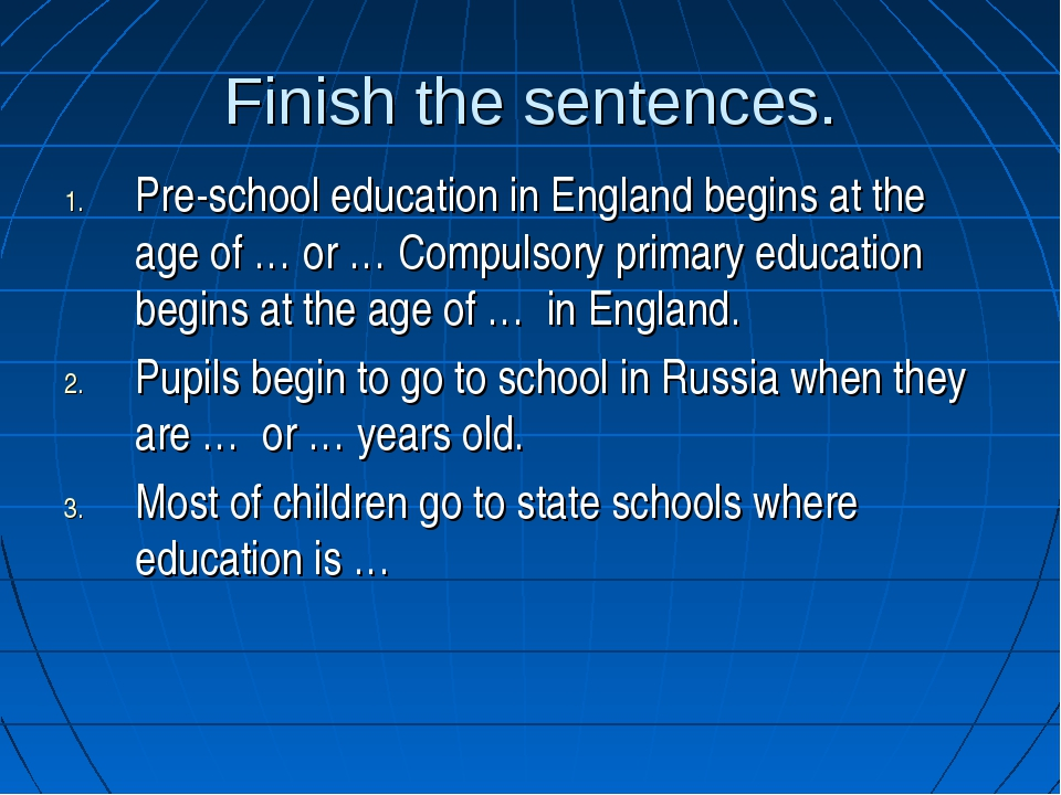 Finish the sentences. Pre-school education in England begins at the age of …...