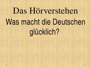 Das Hörverstehen Was macht die Deutschen glücklich?