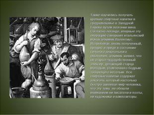 Также научились получать крепкие спиртные напитки в средневековье в Западной