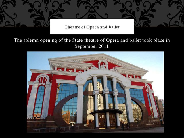 The solemn opening of the State theatre of Opera and ballet took place in Sep...