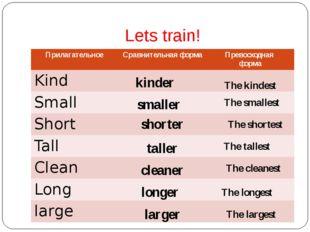 Lets train! kinder smaller shorter taller cleaner longer larger The kindest T