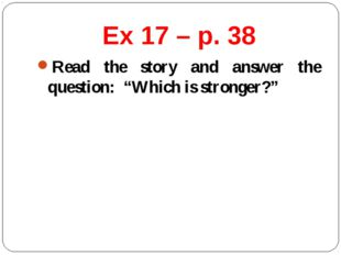 "Ex 17 – p. 38 Read the story and answer the question: ""Which is stronger?"""