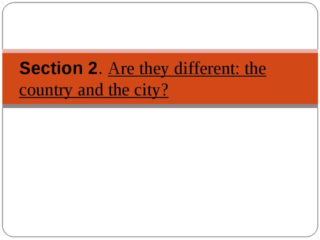 Section 2. Are they different: the country and the city?