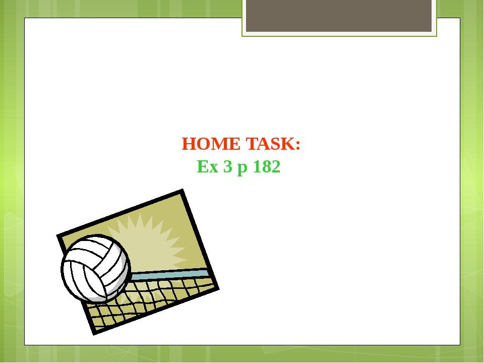 HOME TASK: Ex 3 p 182