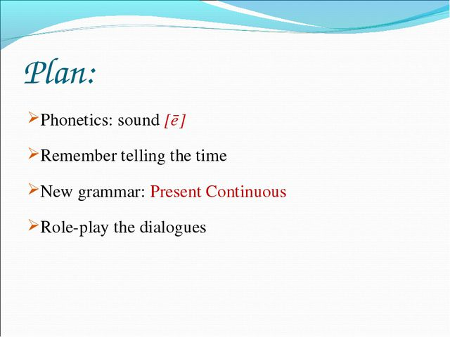Plan: Phonetics: sound [ŋ] Remember telling the time New grammar: Present Con...