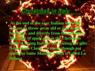 Christmas in Italy At the end of the year Italians have the custom to throw