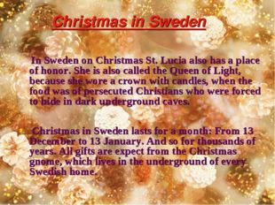 Christmas in Sweden In Sweden on Christmas St. Lucia also has a place of hon