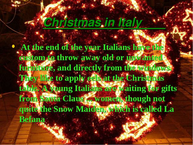 Christmas in Italy At the end of the year Italians have the custom to throw...