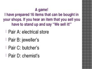 A game! I have prepared 16 items that can be bought in your shops. If you hea