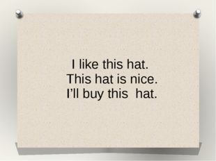 I like this hat. This hat is nice. I'll buy this hat.