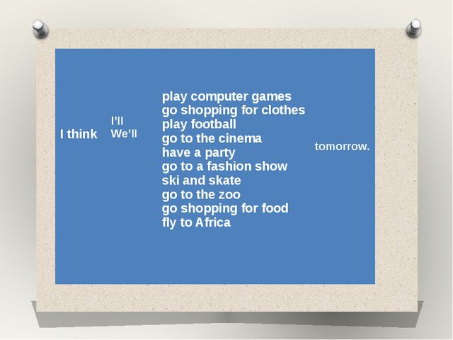 I think I'll We'll play computer games go shopping for clothes play football...