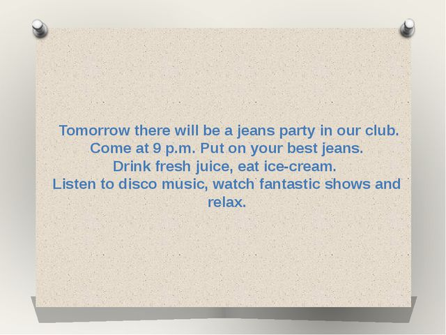 Tomorrow there will be a jeans party in our club. Come at 9 p.m. Put on your...