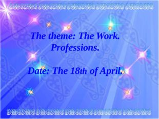 The theme: The Work. Professions. Date: The 18th of April.