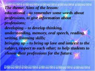 The theme: Aims of the lesson: educational – to remember some words about pro