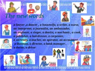 a lawyer ,a dancer , a housewife, a writer, a nurse, an interpreter, a journa