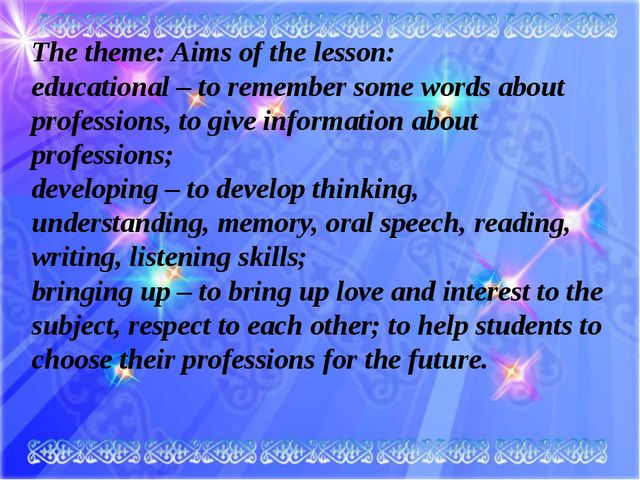 The theme: Aims of the lesson: educational – to remember some words about pro...