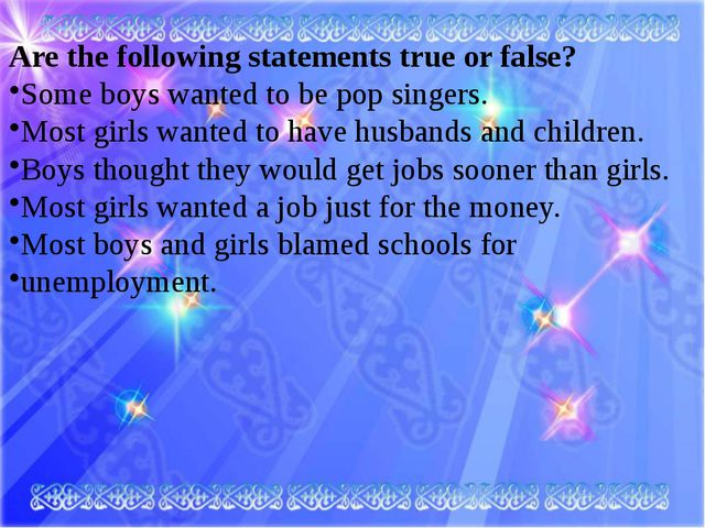 Are the following statements true or false? Some boys wanted to be pop singe...