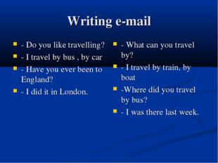 Writing e-mail - Do you like travelling? - I travel by bus , by car - Have yo