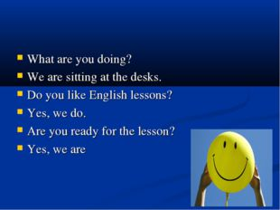 What are you doing? We are sitting at the desks. Do you like English lessons?