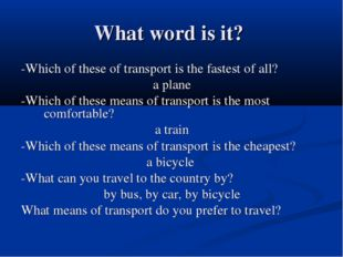 What word is it? -Which of these of transport is the fastest of all? a plane