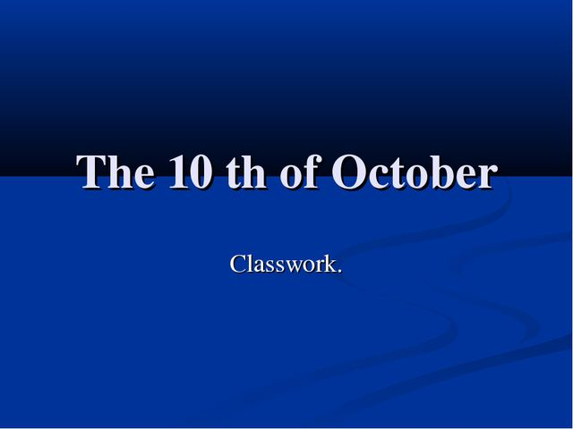The 10 th of October Classwork.