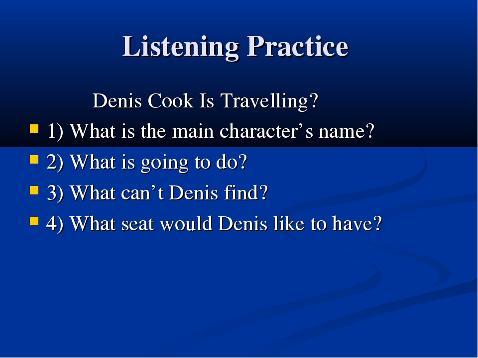 Listening Practice Denis Cook Is Travelling? 1) What is the main character's...
