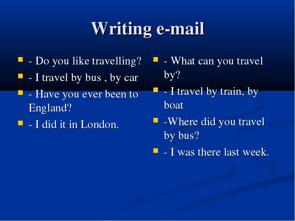 Writing e-mail - Do you like travelling? - I travel by bus , by car - Have yo...