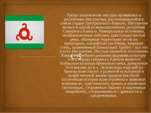 Третье тысячелетие ингуши проживают в республике Ингушетии, расположившейся в