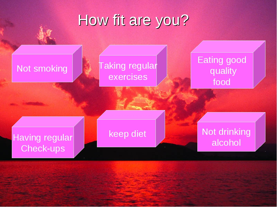 How fit are you? Not smoking Taking regular exercises Having regular Check-up...