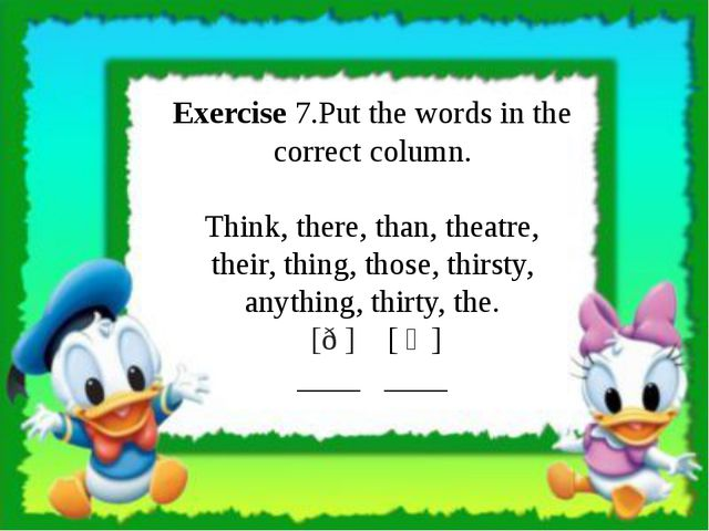 Exercise 7.Put the words in the correct column. Think, there, than, theatre,...