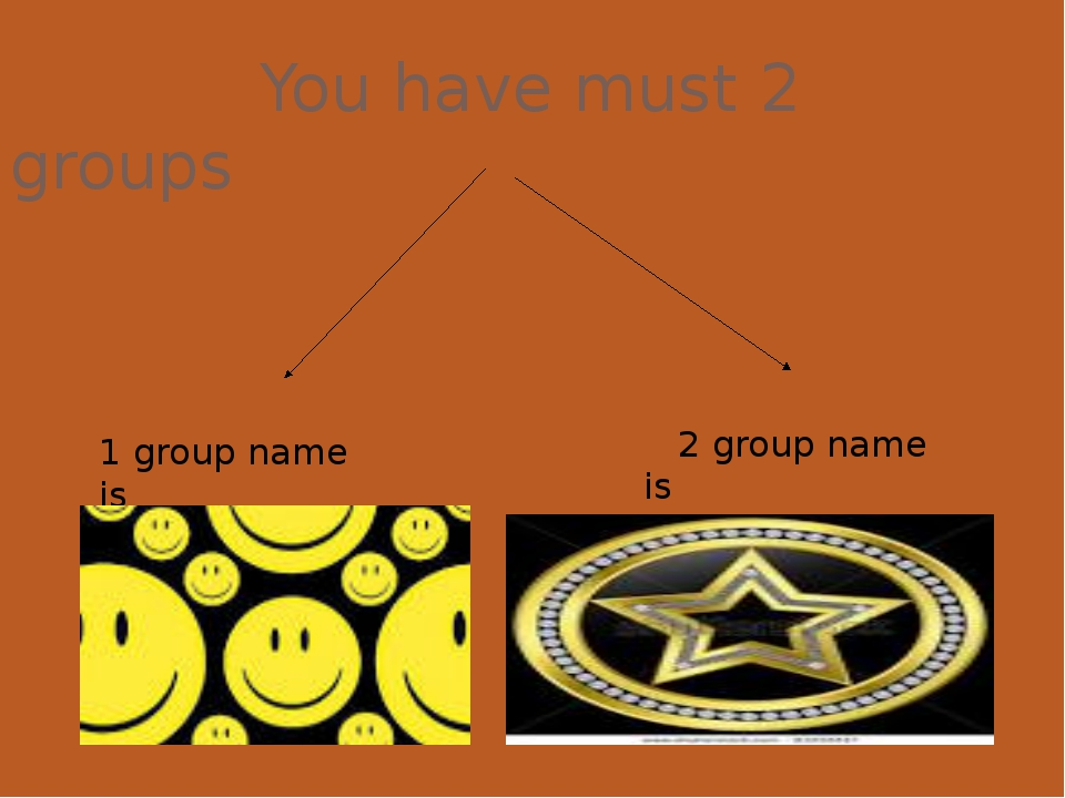 You have must 2 groups 1 group name is 2 group name is