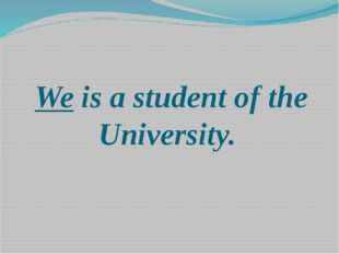 We is a student of the University.