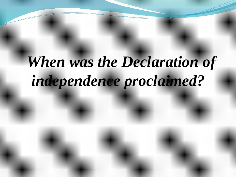When was the Declaration of independence proclaimed?