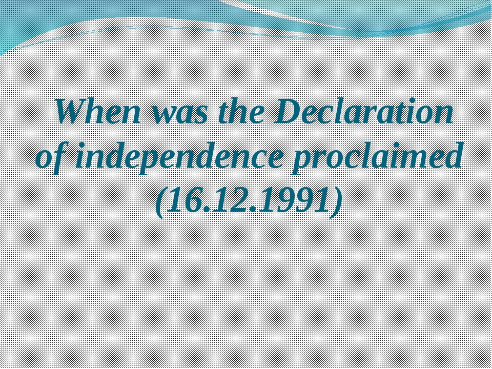 When was the Declaration of independence proclaimed (16.12.1991)