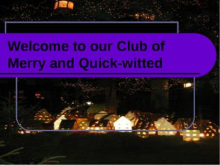 Welcome to our Club of Merry and Quick-witted