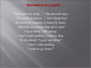 """""""The more we study…"""", the proverb says, """"The more we know…"""" but I think-less."""