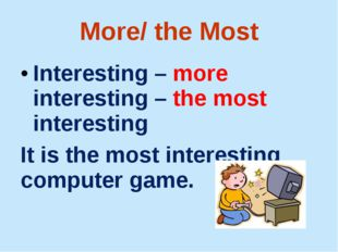 More/ the Most Interesting – more interesting – the most interesting It is th