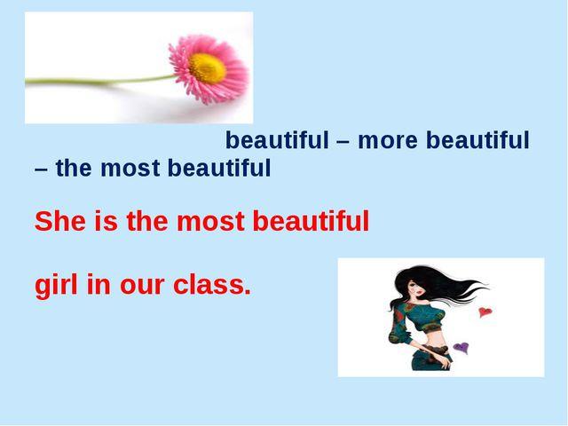 beautiful – more beautiful – the most beautiful She is the most beautiful gi...