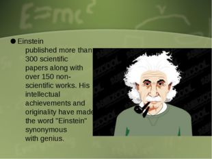 Einstein published more than 300 scientific papers along with over 150 non-s