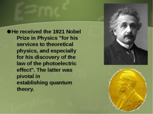 "He received the 1921 Nobel Prize in Physics ""for his services to theoretical"