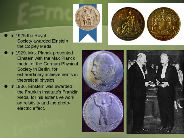In 1925 the Royal Society awarded Einstein the Copley Medal. In 1929, Max Pla...